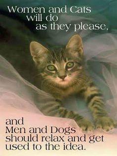 """""""Les femmes et les chats feront comme ils le voudront, et les hommes et les chiens devraient se détendre et s'habituer à cette idée.."""""""