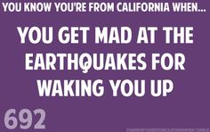 You know you're from California when... You get mad at the earthquakes for waking you up. California Funny, Miss California, California Living, Southern California, Cali Girl, Golden State, February 9, Pissed, San Diego