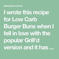I wrote this recipe for Low Carb Burger Buns when I fell in love with the popular Grill'd version and it has been loved amongst the gluten free and low carb Thermomix community ever since. Paleo Bread, Low Carb Bread, Low Carb Burger Buns, Thermomix Bread, Savory Pancakes, Burger Bar, How To Eat Paleo, Low Carb Recipes, Favorite Recipes