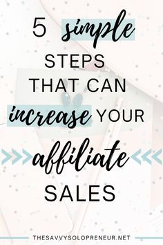 Five Simple Steps To Increase Your Affiliate Sales