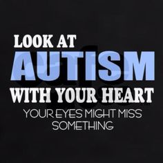 Look at Autism with your heart your eyes might miss something. #autism #quote