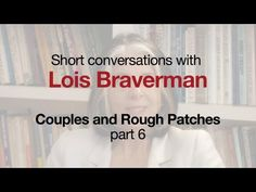 """""""Couples and Rough Patches"""". Short Conversations with Lois Braverman, part 6.  Lois Braverman is a therapist at the Ackerman Institute for the Family: http://www.ackerman.org/"""