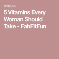 5 Vitamins Every Wom
