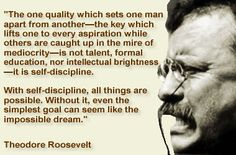 """With self-discipline, all things are possible."" - Theodore Roosevelt"