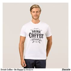 001fd356 Drink Coffee - Be Happy T-Shirt