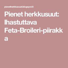 Pienet herkkusuut: Ihastuttava Feta-Broileri-piirakka Feta, Foods, Drinks, Food Food, Drink, Beverage, Drinking