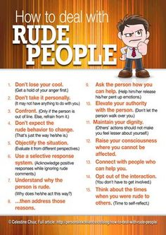 How to deal with rude people. Always try to be the bigger person, and ignore. Amazes me how rude people can be when they're a guest in your home. Often have to bite my tongue to keep from pointing out the lack of common courtesy! Social Work, Social Skills, Self Development, Personal Development, Leadership Development, Professional Development, Life Skills, Life Lessons, Dont Take It Personally