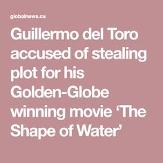 Guillermo del Toro accused of stealing plot for his Golden-Globe winning movie 'The Shape of Water'