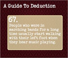 67: People who were in marching bands for a long time usually start walking with their left foot when they hear music playing.