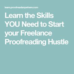 Learn the Skills YOU Need to Start your Freelance Proofreading Hustle
