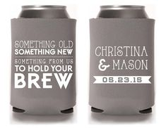 Custom Wedding Koozie - Something Old, Something New, Something From Us to Hold Your Brew