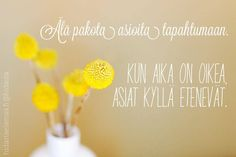Kun aika on oikea, asiat kyllä etenevät. Mind Power, Pretty Words, Note To Self, Slogan, Life Lessons, Wise Words, Favorite Quotes, Life Quotes, Wisdom