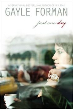 Just One Day by Gayle Forman, author of If I Stay and Where She Went. // So good! Can't wait for Just One Year!