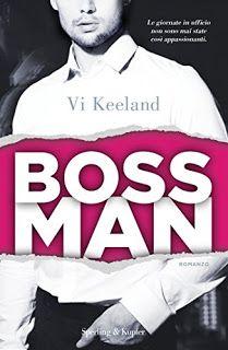 Titolo: Bossman   Autore: Vi Keeland   Pagine:  280   Prezzo:  € 17.90   Uscita:  20 giugno   È durante il peggior appuntamento della ...