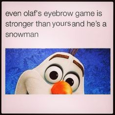 #LMAO   Even #Olaf has better #eyebrows than some of the people I see around.. But not your! Why?? Because you come to me!  Don't forget to stop by today from 1-8 to get them #perfecteyebrows.. Let me get your ready for the #weekend..  #btw I won't be in tomorrow at all due to my #mudderella run  #brows #eyebrowthreading #threading #wowbrow #browguru #browsbylucy