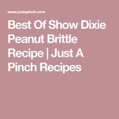 Best Of Show Dixie Peanut Brittle Recipe   Just A Pinch Recipes