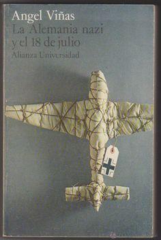 La Alemania nazi y el 18 de Julio. Angel Viñas. Alianza Editorial 1974. - Foto 1