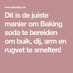 Dit is de juiste manier om Baking soda te bereiden om buik, dij, arm en rugvet te smelten! Baking Soda Vinegar, Baking Soda Shampoo, Baking Soda Uses, Cellulite, Baking Soda Benefits, Soda Recipe, Healthy Recepies, Healthy Drinks, Healthy Foods