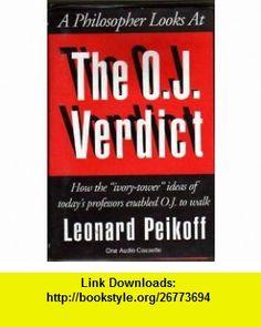 A Philosopher Looks At the O.J. Verdict (9781561145782) Leonard Peikoff , ISBN-10: 1561145785  , ISBN-13: 978-1561145782 ,  , tutorials , pdf , ebook , torrent , downloads , rapidshare , filesonic , hotfile , megaupload , fileserve