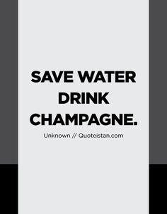 Quote from quoteistan Drink Quotes, Save Water, Drinking Water, Quote Of The Day, Champagne, Life Quotes, Inspirational Quotes, Motivation, Drinks