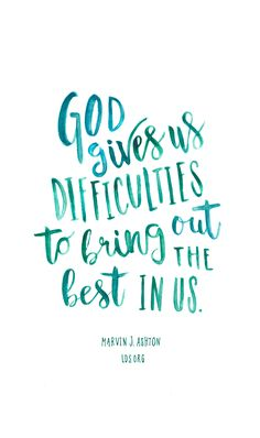 God gives us difficulties to bring out the best in us. —Marvin J. Ashton #LDS More