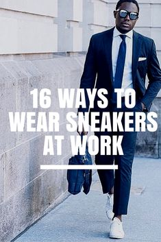 16 WAYS TO WEAR SNEAKERS AT WORK