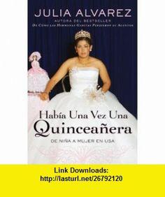 Habia una vez una quinceanera De ni?a a mujer en EE.UU. (Spanish) (Spanish Edition) (9780452289390) Julia Alvarez, Liliana Valenzuela , ISBN-10: 0452289394  , ISBN-13: 978-0452289390 ,  , tutorials , pdf , ebook , torrent , downloads , rapidshare , filesonic , hotfile , megaupload , fileserve