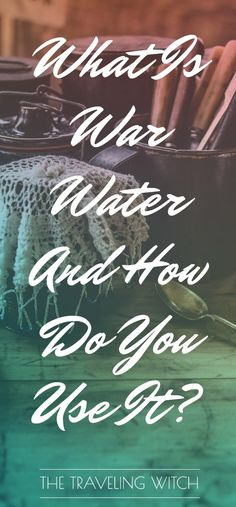 What Is War Water And How Do You Use It // Banishing, Hexing and Warding // Witchcraft // The Traveling Witch