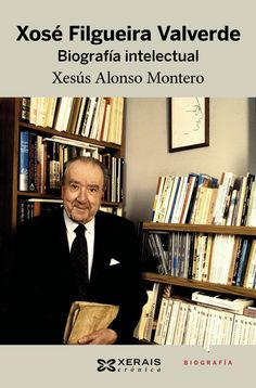 Xosé Filgueira Valverde : biografía intelectual / Xesús Alonso Montero. Edicións Xerais de Galicia, 2015