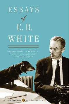 Essays of E. B. White , by E. B. White | 32 Books Guaranteed To Make You Laugh Out Loud