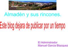 Por un tiempo, Almadén y sus rincones, dejara de publicar.
