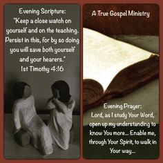 "Evening Scripture: ""Keep a close watch on yourself and on the teaching. Persist in this, for by so doing you will save both yourself and your hearers."" 1st Timothy 4:16  Evening Prayer: Lord, as I study Your Word, open up my understanding to know You more... Enable me, through Your Spirit, to walk in Your way... #eveningscripture #eveningprayer #atruegospelministry #scripturequote #biblequote #instabible #instaquote #quote #seekgod #godsword #godislove #gospel #jesus #jesussaves #teamjesus…"