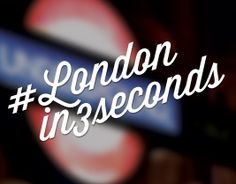 #Londonin3seconds 3 second videos about London.