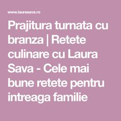 Prajitura turnata cu branza | Retete culinare cu Laura Sava - Cele mai bune retete pentru intreaga familie Canning, Raffaello, Rome