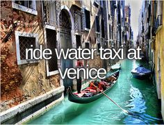 Ride water taxi at Venice - not sure the indoor gondolier at the Venetian in Las Vegas counts lol!