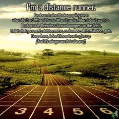i'm a distance runner. i've been trained to keep going even when it's hard. when it hurts. when it sucks. when i don't want to. i look past it. relentless forward progress to the finish. call it what you want; stubbornness, endurance, determination, guts. Deep down, I don't know how to give up.