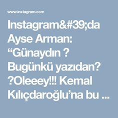 """Instagram'da Ayse Arman: """"Günaydın ❤ Bugünkü yazıdan Oleeey!!! Kemal Kılıçdaroğlu'na bu ülkede yaşayan bir anne, bir kadın, bir yurttaş olarak teşekkür…"""""""