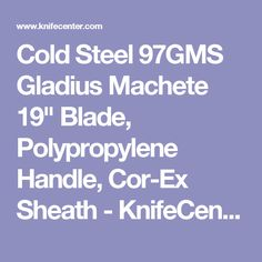 "Cold Steel 97GMS Gladius Machete 19"" Blade, Polypropylene Handle, Cor-Ex Sheath - KnifeCenter - 97GMSZ"