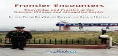 Frontier Encounters: Knowledge and Practice at the Russian Chinese and Mongolian Border free ebook