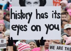 """""""History has its eyes on you."""" Perfectly timed photo of awesome protest sign at women's march. I Look To You, Protest Signs, Power To The People, Intersectional Feminism, Equal Rights, Social Issues, New Wall, Social Justice, Change The World"""
