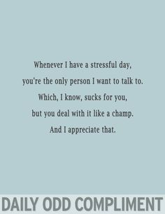 Super Funny Quotes For Boyfriend Daily Odd Compliments Ideas Daily Odd, Daily Funny, Quotes To Live By, Me Quotes, Funny Quotes, Qoutes, Sister Quotes, Quotations, Funny Compliments