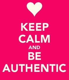 Today is a good day to~   Keep Calm and Be Authentic!   The privilege of a lifetime is to become who you truly are, own all of your gifts and too share that light with the world.