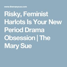 Risky, Feminist Harlots Is Your New Period Drama Obsession | The Mary Sue