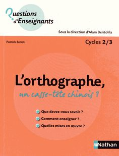 L'orthographe, un casse-tête chinois ?. Cycles 2/3 - Patrick Binisti