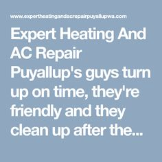 Expert Heating And AC Repair Puyallup's guys turn up on time, they're friendly and they clean up after themselves! Choose one of our general heating & AC repair services below to see how we can help you. #HeatingAndAirConditioningPuyallup #ACRepairPuyallupWA #PuyallupHeatingAndAirConditioning #PuyallupHeatingAndCooling