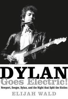 Andrew C. - Dylan Goes Electric by Elijah Wald.