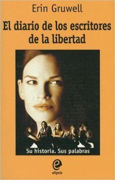 El diario de los escritores de la libertad/ The Freedom Writers Diary: Amazon.es: Erin Gruwell, Juan Antonio Montiel, Gonzalo Torne de la Guardia: Libros
