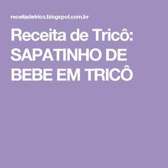 Receita de Tricô: SAPATINHO DE BEBE EM TRICÔ