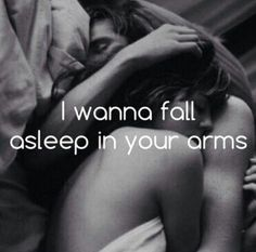 I Wanna Fall Asleep IN your arms