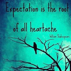 Expectation is the root of all heartache. -william shakespeare quotes<<<- as is thinking, but I guess your thinoing if you are expecting. You can use that heartache to become stronger, or better instead of letting it kick you down permanently. William Shakespeare Citation, Shakespeare Quotes, Gratitude Day, Best Quotes Ever, Belle Photo, Beautiful Words, Beautiful Things, Silhouettes, Illustration